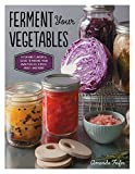 Ferment Your Vegetables: A Fun and Flavorful Guide to Making Your Own Pickles, Kimchi, Kraut, and More