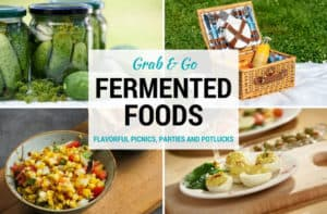 Use fermented foods to set yourself up for flavorful picnics, parties and potlucks. | makesauerkraut.com